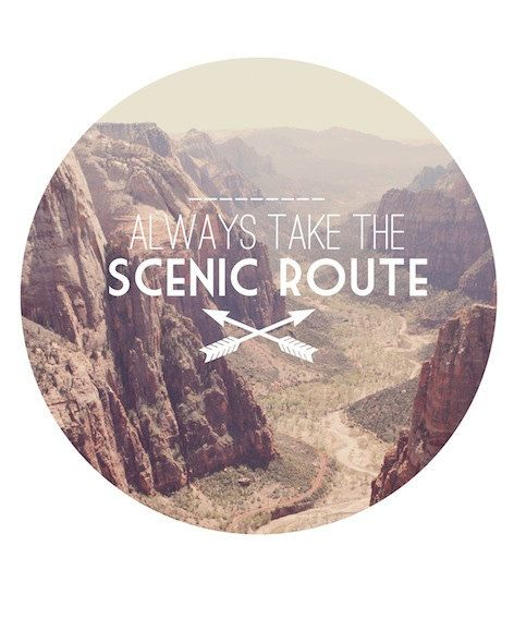 Always take the scenic route quote